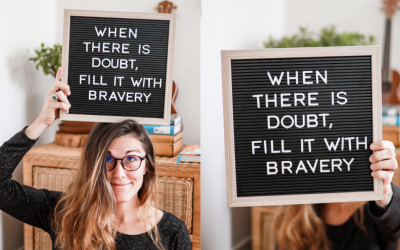 When There Is Doubt, Fill It With Bravery